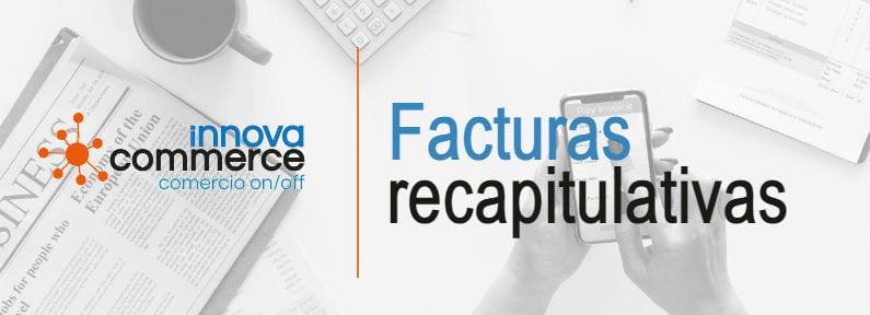 Factura recapitulativa: qué es y cuándo usarla